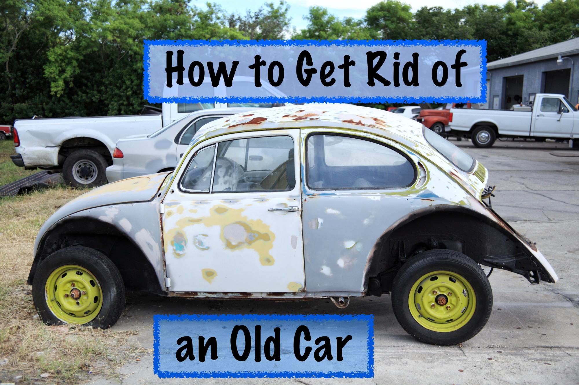 Easy Ways To Get Rid Of A Car That's Old For Cash